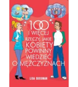 100 I WIĘCEJ RZECZY, JAKIE KOBIETY POWINNY WIEDZIEĆ O MĘŻCZYZNACH - Lisa Sussman (oprawa miękka)