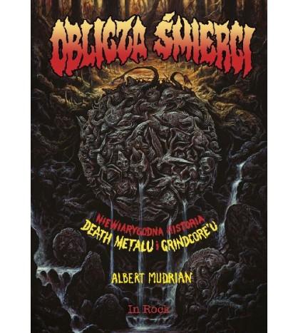 Oblicza śmierci. Niewiarygodna historia death metalu i grindcore'u - Albert Mudrian (oprawa twarda)