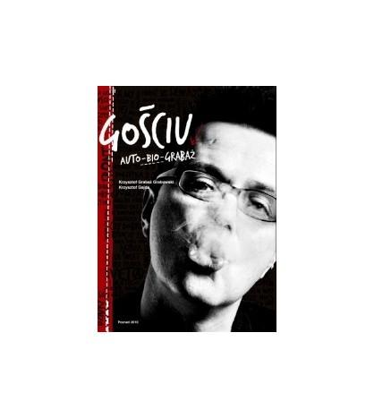 Gościu. Auto-bio-Grabaż - Grabaż-Grabowski Krzysztof (oprawa twarda) - powystawowa