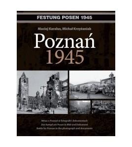 POZNAŃ 1945Bitwa o Poznań w fotografii i dokumentach - Karalus Maciej (oprawa twarda)