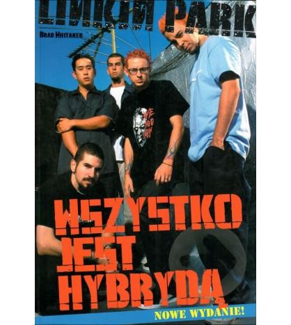 Linkin Park. Wszystko jest hybrydą - Brad Whitaker (oprawa miękka) powystawowa