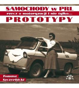 Prototypy. Samochody w PRL – rzecz o motoryzacji i nie tylko… - Tomasz Szczerbicki (Oprawa twarda)-Powystawowa