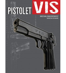 Pistolet VIS wz. 35 - Michał Mackiewicz, Marcin Ochman (Oprawa twarda) - Powystawowa