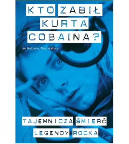 Kto zabił Kurta Cobaina? - Ian Halperin (oprawa miękka) - Powystawowa