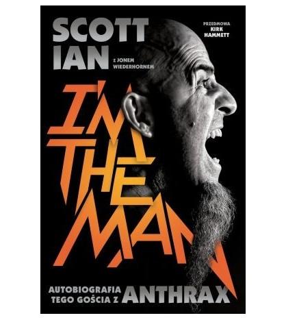 I'M THE MAN. Autobiografia tego gościa z Anthrax - Scott Ian (oprawa miękka) - Powystawowa