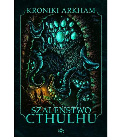 SZALEŃSTWO CTHULHU - Seria: Kroniki Arkham (Oprawa twarda)