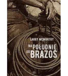 NA POŁUDNIE OD BRAZOS - Larry McMurtry (oprawa twarda) - Powystawowa