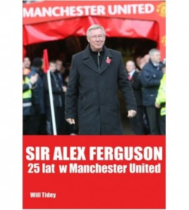 Sir Alex Ferguson. 25 lat w Manchester United - Will Tidey (oprawa miękka)