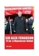 Sir Alex Ferguson. 25 lat w Manchester United - Will Tidey (oprawa miękka) - Powystawowa