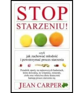 Stop starzeniu czyli jak zachować młodość i powstrzymać proces starzenia - Carper Jean (oprawa miękka)