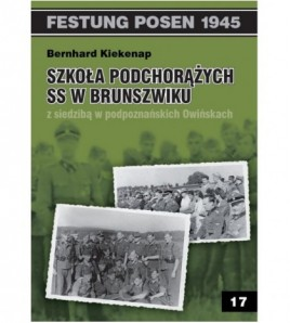 Szkoła Podchorążych SS w Brunszwiku z siedzibą w podpoznańskich Owińskach - Bernhard Kiekenap (oprawa miękka)
