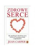 Zdrowe Serce. Jak Zapobiegać Chorobom Serca i Leczyć Je za Pomocą Diety I Suplementów - Carper Jean (oprawa miękka)