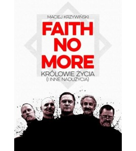 FAITH NO MORE: KRÓLOWIE ŻYCIA (I INNE NADUŻYCIA) - Maciej Krzywiński (oprawa miękka)