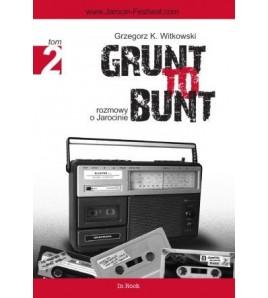 GRUNT TO BUNT tom 2. Rozmowy o Jarocinie - Grzegorz K. Witkowski (oprawa miękka)