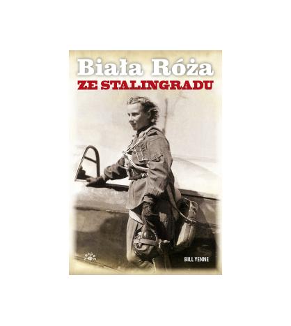 BIAŁA RÓŻA ZE STALINGRADU - Bill Yenne (oprawa miękka)