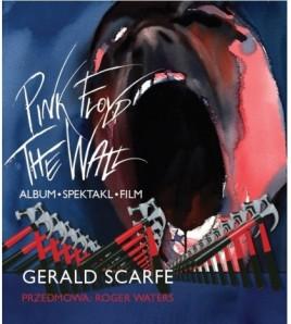 PINK FLOYD. THE WALL. ALBUM - SPEKTAKL - FILM - Gerald Scarfe (oprawa twarda)