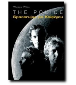 The Police. Spacerując po księżycu. - Wiesław Weiss (oprawa miękka)