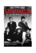 SATYSFAKCJA. 50 lat The Roling Stones - Jonathan Miller - Daniel Wyszogrodzki (oprawa twarda)
