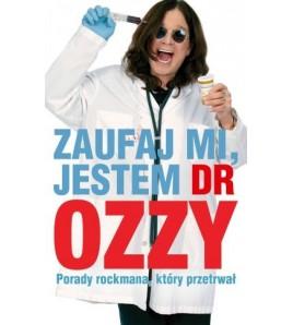 ZAUFAJ MI, JESTEM DR OZZY. Porady rockmana, który przetrwał - Ozzy Osbourne (oprawa miękka)