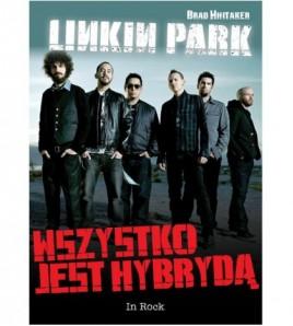 Linkin Park. Wszystko jest hybrydą - Brad Whitaker (oprawa miękka)