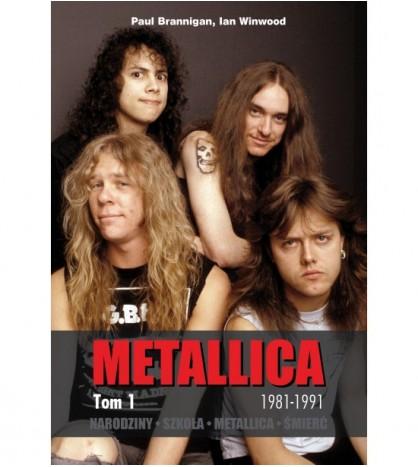 METALLICA Tom1 1981-1991NARODZINY. SZKOŁA. METALLICA. ŚMIERĆ - Paul Brannigan (oprawa miękka)