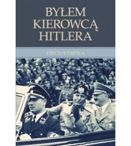 BYŁEM KIEROWCĄ HITLERA - Erich Kempka (oprawa miękka)