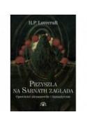 PRZYSZŁA NA SARNATH ZAGŁADA. Opowieści niesamowite i fantastyczne - H.P. Lovecraft (oprawa twarda)