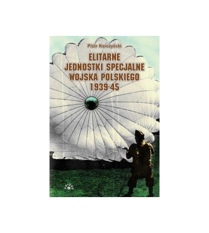 Elitarne jednostki specjalne Wojska Polskiego 1939-45 - Korczyński Piotr (oprawa twarda) - Powystawowa