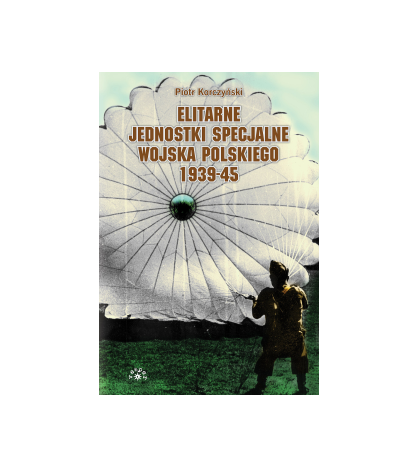 Elitarne jednostki specjalne Wojska Polskiego 1939-45 - Korczyński Piotr (oprawa twarda)