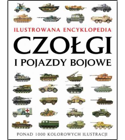 Czołgi i pojazdy bojowe. Ilustrowana encyklopedia - Jackson Robert (oprawa twarda)