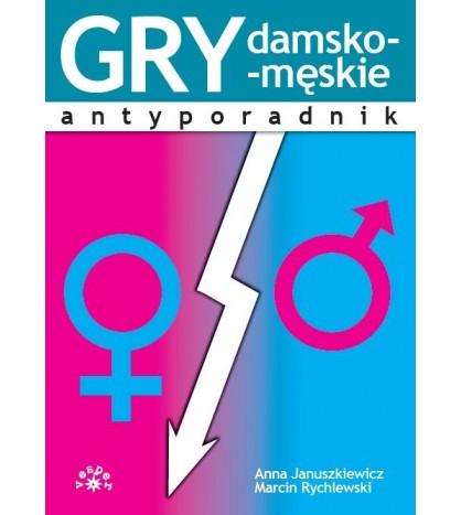 GRY DAMSKO-MĘSKIE. Antyporadnik - Anna Januszkiewicz (oprawa miękka)