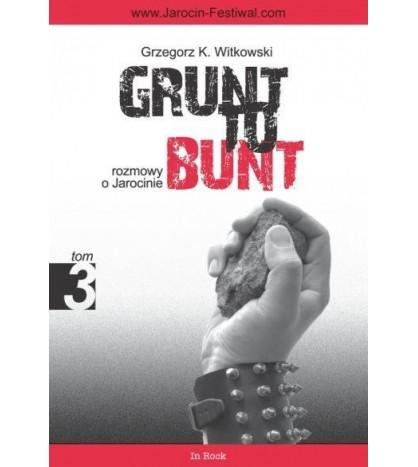 GRUNT TO BUNT tom 3 Rozmowy o Jarocinie - Grzegorz K. Witkowski (oprawa miękka) - powystawowa