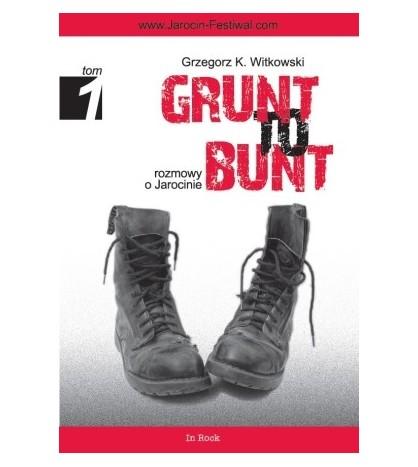 GRUNT TO BUNT. Rozmowy o Jarocinie - Grzegorz K. Witkowski (oprawa miękka) - powystawowa