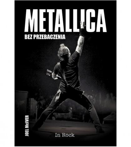 Metallica. Bez przebaczenia - Joel McIver (oprawa miękka) - powystawowa
