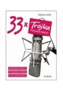 33 x TRÓJKA Program Trzeci Polskiego Radia w 33 odsłonach - Wiesław Weiss (oprawa twarda)