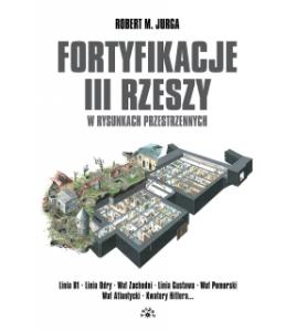 Fortyfikacje III Rzeszy w rysunkach przestrzennych - Robert Jurga (oprawa twarda) - Powystawowa