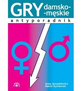GRY DAMSKO-MĘSKIE. Antyporadnik - Anna Januszkiewicz (oprawa miękka) - Powystawowa