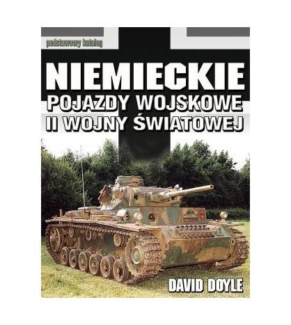 NIEMIECKIE POJAZDY WOJSKOWE II WOJNY ŚWIATOWEJ. Podstawowy katalog - David Doyle (oprawa twarda) - Powystawowa
