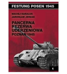 Pancerna Rezerwa Uderzeniowa Poznań 1945 - Maciej Karalus (oprawa miękka) - Powystawowa