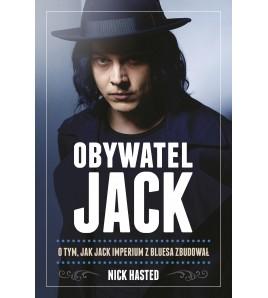 OBYWATEL JACK. O tym, jak Jack imperium z bluesa zbudował - Nick Hasted (oprawa miękka)
