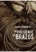 NA POŁUDNIE OD BRAZOS - Larry McMurtry (oprawa twarda)