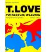 T.LOVE. Potrzebuję wczoraj. Oficjalna biografia 1982-2017 - Magda Patryas (oprawa miękka)