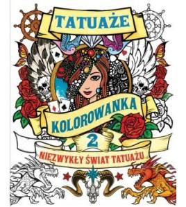 TATUAŻE kolorowankaNiezwykły świat tatuażuTom 2 - opracowanie zbiorowe (oprawa miękka) - powystawowa