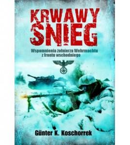 KRWAWY ŚNIEG. Wspomnienia żołnierza Wermachtu z frontu wschodniego - Günter K. Koschorrek (oprawa miękka)