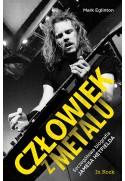 CZŁOWIEK Z METALU. Szczegółowa biografia Jamesa Hetfielda - Mark Eglinton (oprawa miękka)