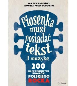 PIOSENKA MUSI POSIADAĆ TEKST. I MUZYKĘ. 200 NAJWAŻNIEJSZYCH UTWORÓW POLSKIEGO ROCKA - Skaradziński,Wojciechowski (oprawa twarda) - Powystawowa