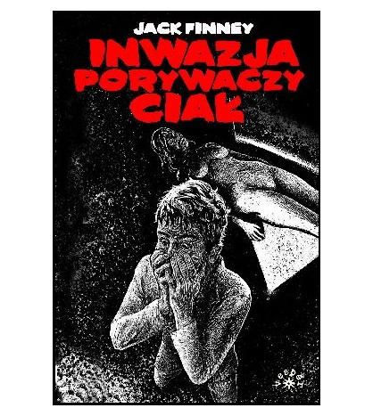 INWAZJA PORYWACZY CIAŁ - Jack Finney (oprawa miękka)