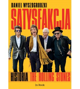 SATYSFAKCJA. HISTORIA THE ROLLING STONES - Daniel Wyszogrodzki (oprawa miękka)