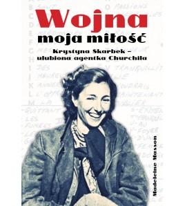 Wojna moja miłość. Krystyna Skarbek - ulubiona agentka Churchilla - Wojciech M. Próchniewicz (oprawa miękka)