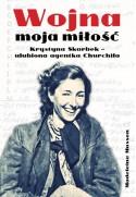 Wojna moja miłość. Krystyna Skarbek - ulubiona agentka Churchilla - Madelaine Masson (oprawa miękka)